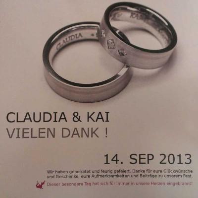 Claudia und Kai Vielen Dank! 14. Sep 2013 Wir haben geheiratet und feurig gefeiert. Danke für eure Glückwünsche und Geschenke, eure Aufmerksamkeiten und Beiträge zu unserem Fest. Dieser besondere Tag hat sich für immer in unsere Herzen eingebrannt.